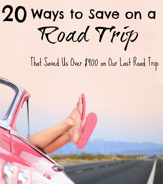 20 Road Trip Tips - That Saved Us Over $900 on Our Last Road Trip!
