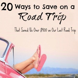 20 WAYS TO SAVE ON A ROAD TRIP – THAT SAVED US OVER $900 ON OUR LAST ROAD TRIP!