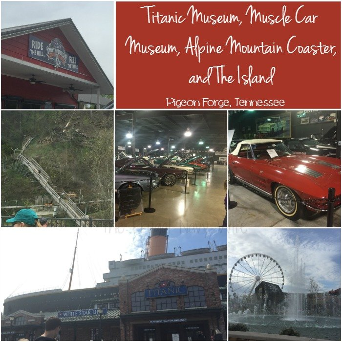 Titanic Museum, Muscle Car Museum, Alpine Mountain Coaster, The Island, Pigeon Forge Tennessee