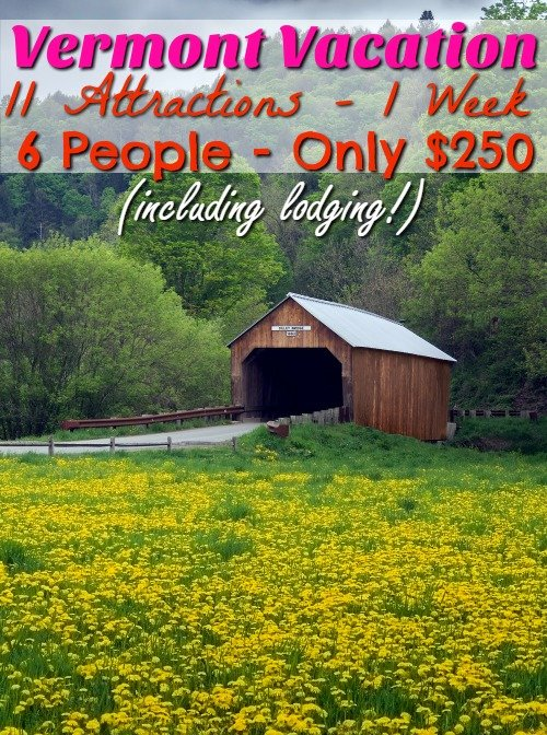 Vermont Vacation – 11 Vermont Attractions – 1 Week – $250 – 6 People
